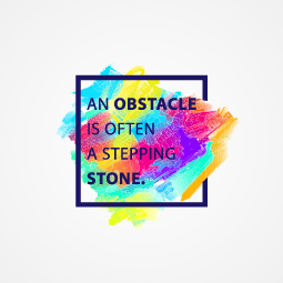 Don't worry…an obstacle is often a stepping stone!